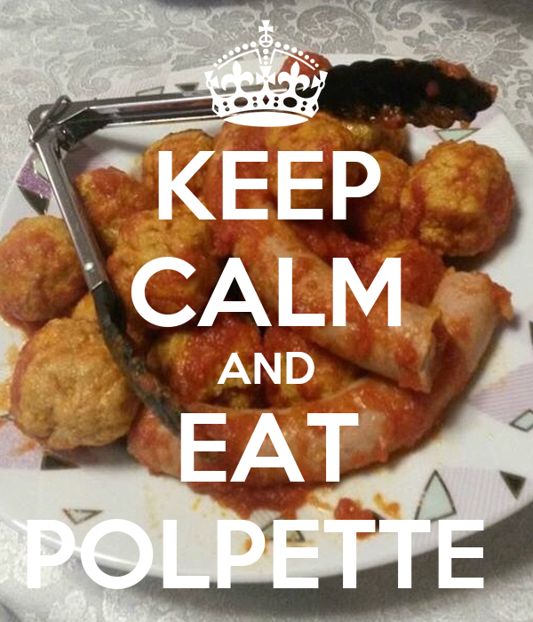 KEEP CALM AND EAT POLPETTE