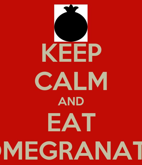 KEEP CALM AND EAT POMEGRANATES