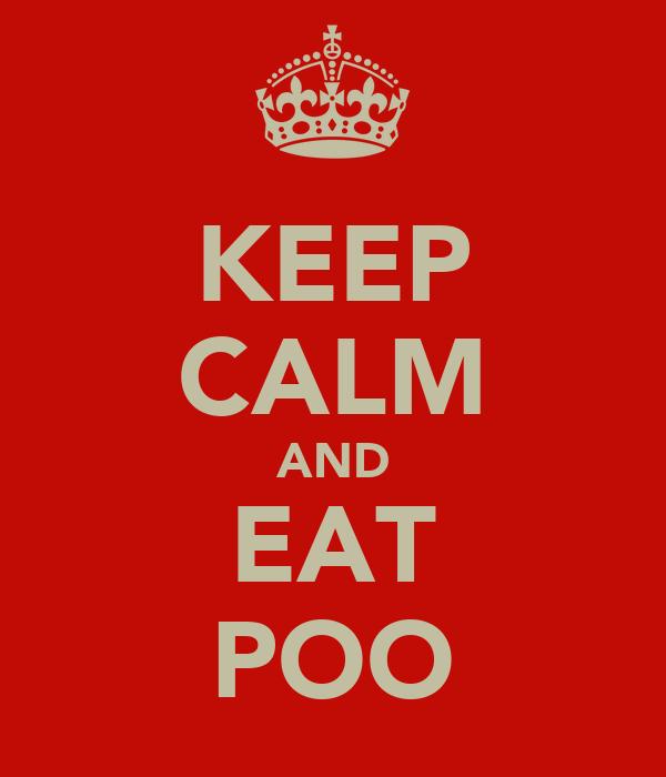 KEEP CALM AND EAT POO