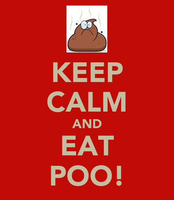 KEEP CALM AND EAT POO!
