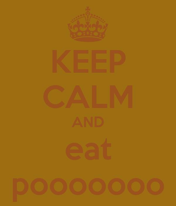 KEEP CALM AND eat pooooooo
