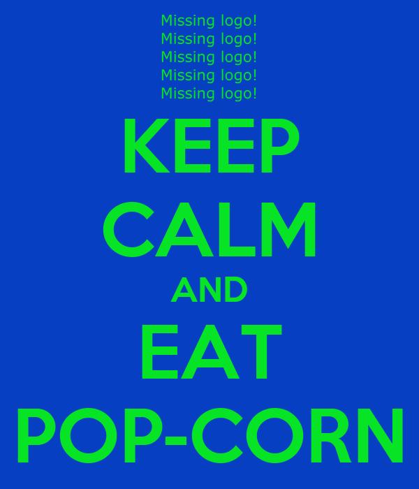 KEEP CALM AND EAT POP-CORN