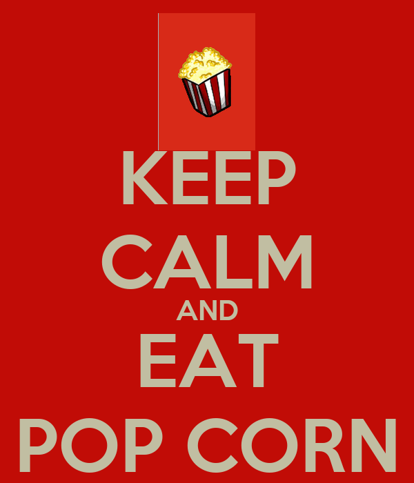 KEEP CALM AND EAT POP CORN