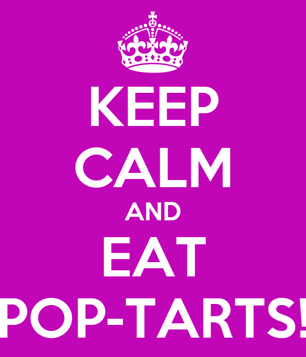 KEEP CALM AND EAT POP-TARTS!