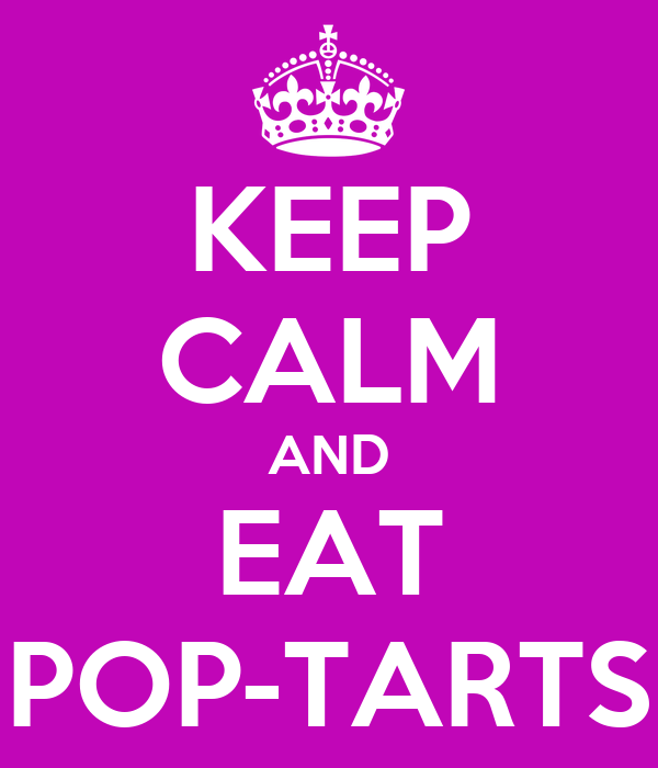 KEEP CALM AND EAT POP-TARTS
