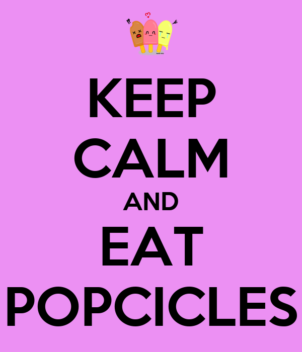 KEEP CALM AND EAT POPCICLES