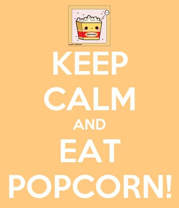 KEEP CALM AND EAT POPCORN!