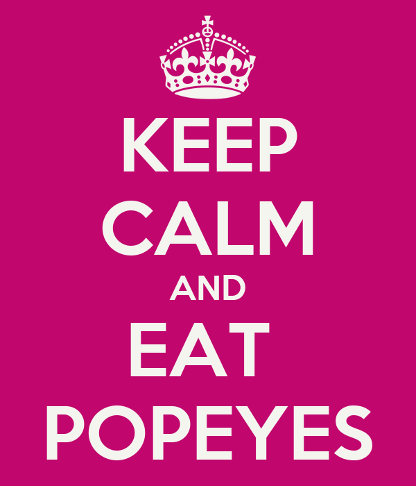 KEEP CALM AND EAT  POPEYES