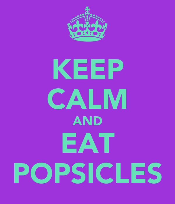 KEEP CALM AND EAT POPSICLES