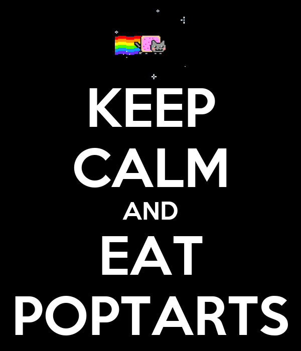 KEEP CALM AND EAT POPTARTS