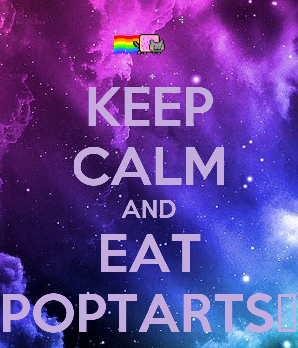 KEEP CALM AND EAT POPTARTS❕