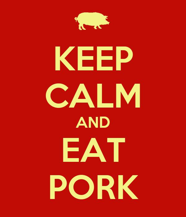 KEEP CALM AND EAT PORK