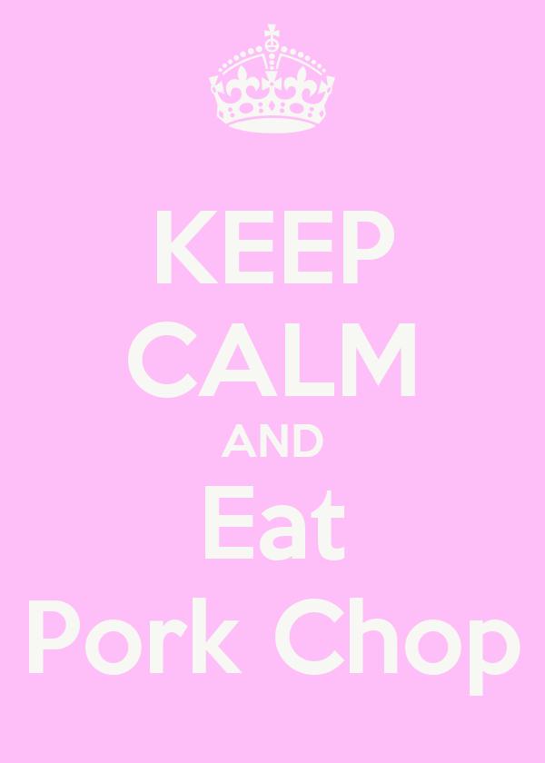 KEEP CALM AND Eat Pork Chop