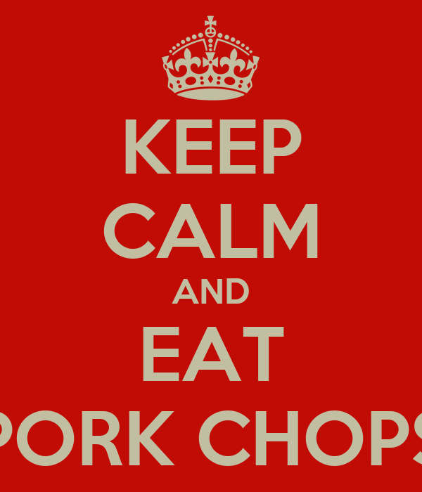 KEEP CALM AND EAT PORK CHOPS