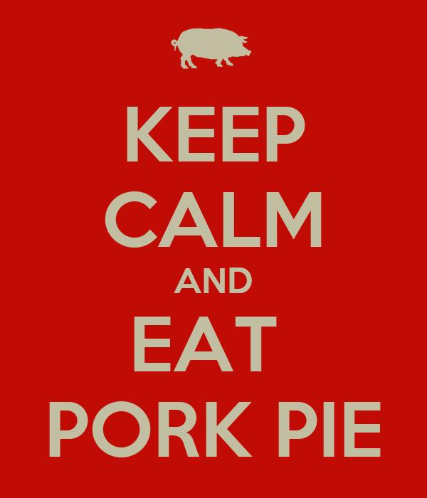 KEEP CALM AND EAT  PORK PIE