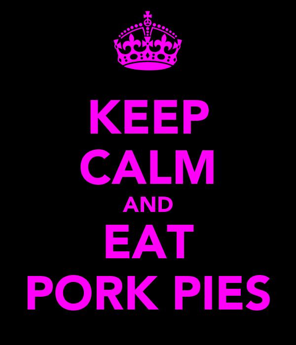 KEEP CALM AND EAT PORK PIES