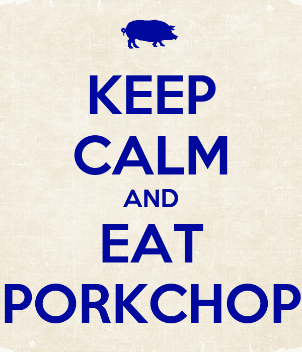 KEEP CALM AND EAT PORKCHOP