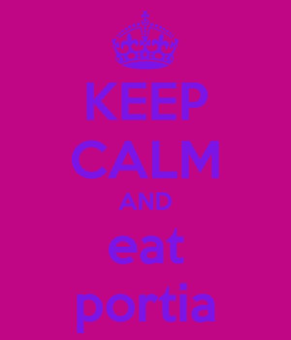 KEEP CALM AND eat portia
