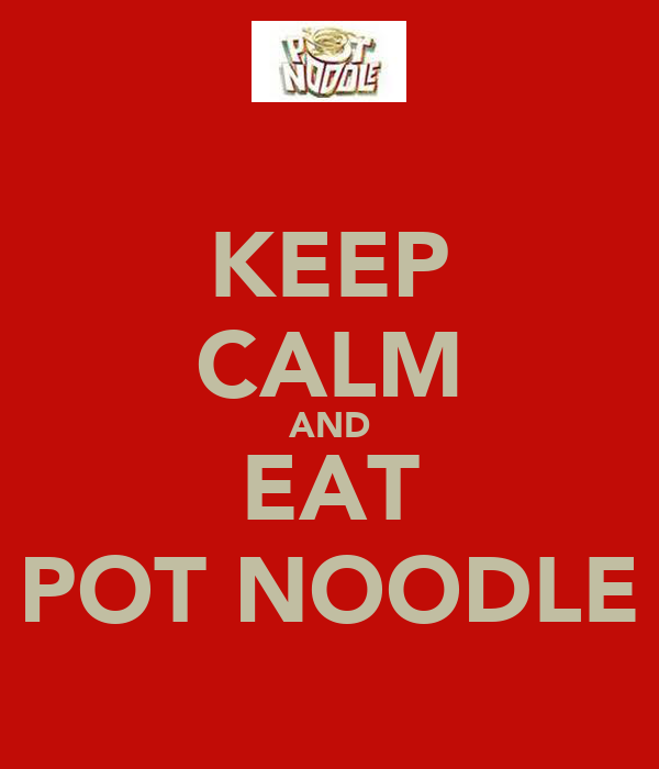 KEEP CALM AND EAT POT NOODLE