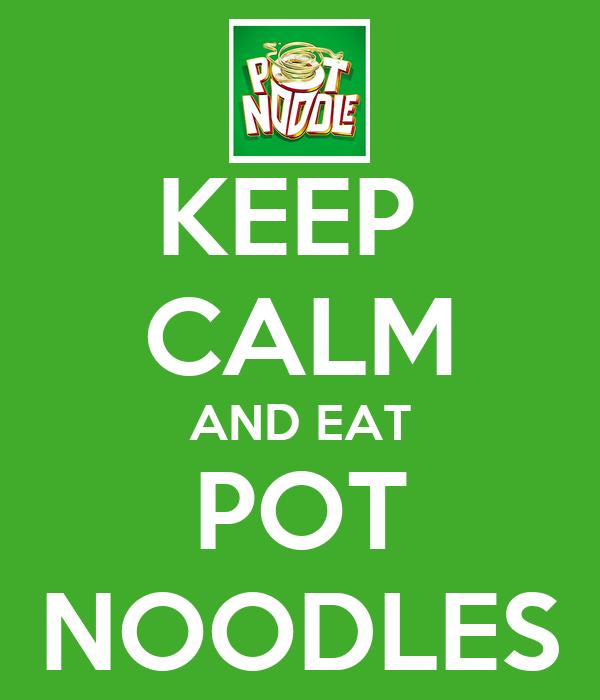 KEEP  CALM AND EAT POT NOODLES