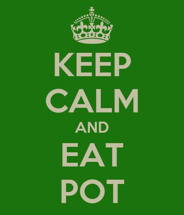 KEEP CALM AND EAT POT