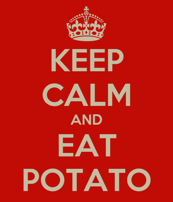 KEEP CALM AND EAT POTATO