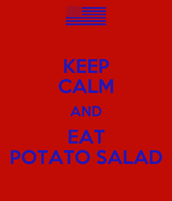 KEEP CALM AND EAT POTATO SALAD