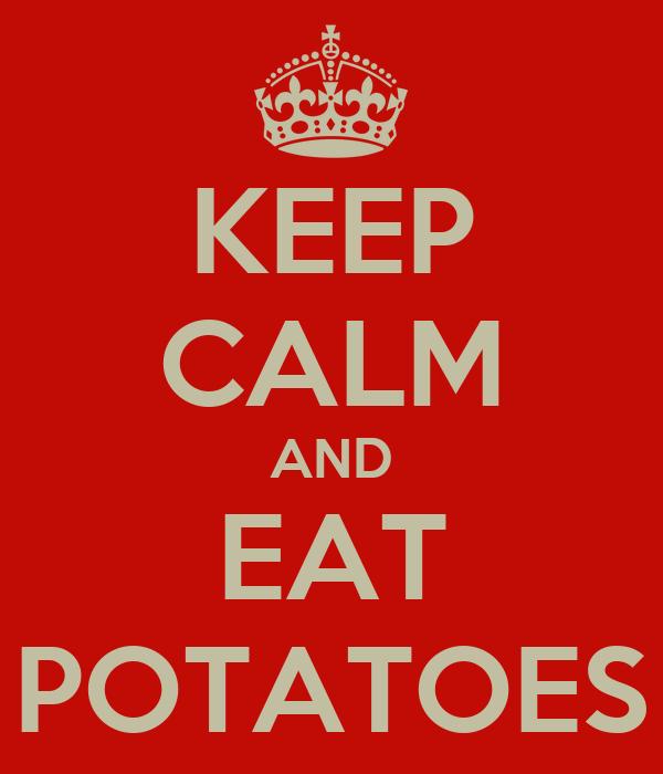 KEEP CALM AND EAT POTATOES