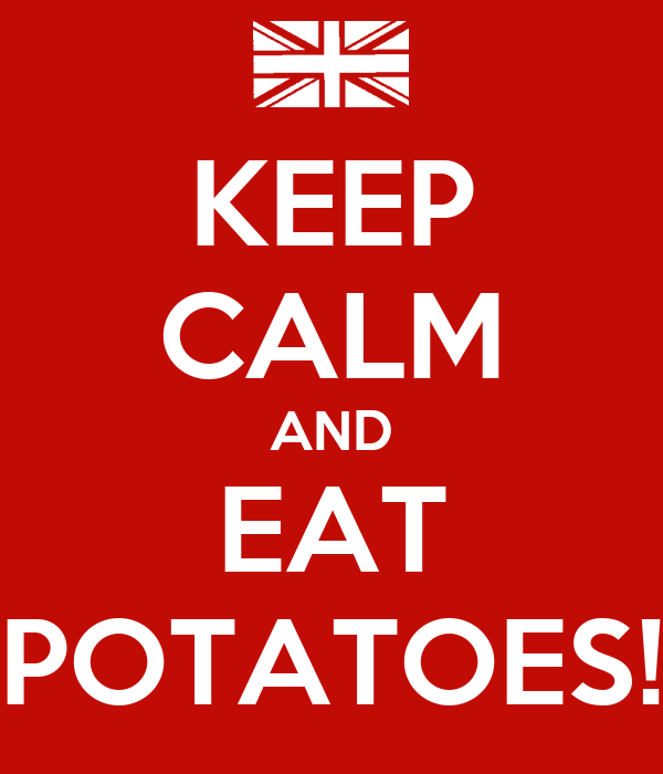KEEP CALM AND EAT POTATOES!