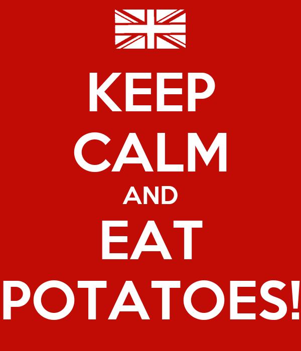 KEEP CALM AND EAT POTATOES!
