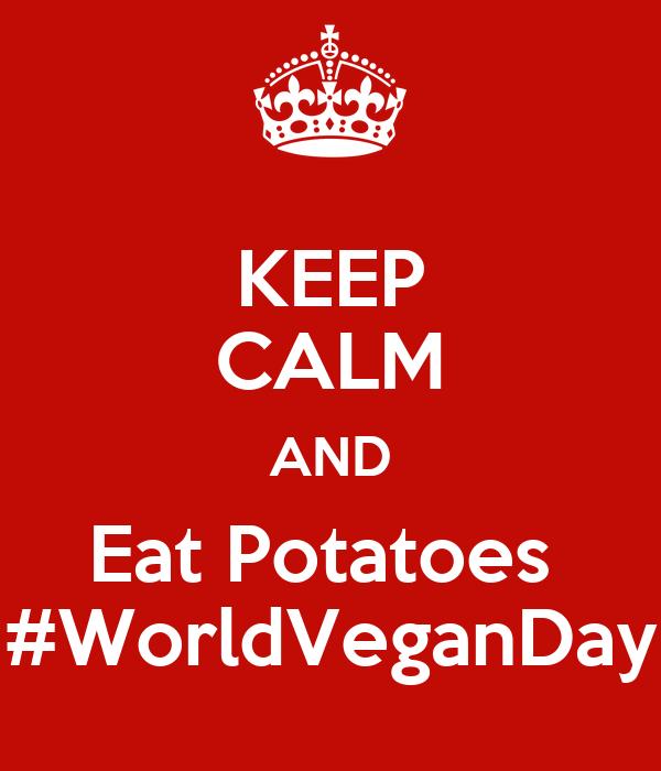 KEEP CALM AND Eat Potatoes  #WorldVeganDay