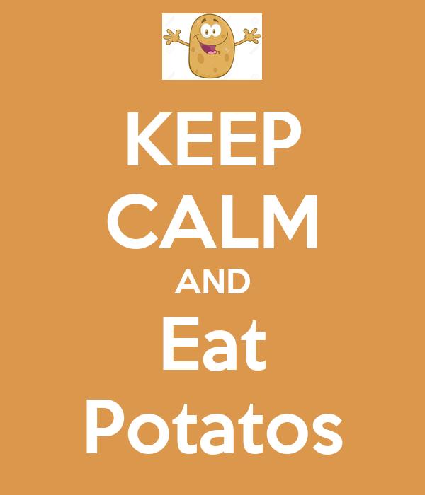 KEEP CALM AND Eat Potatos