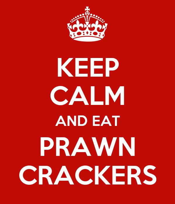 KEEP CALM AND EAT PRAWN CRACKERS
