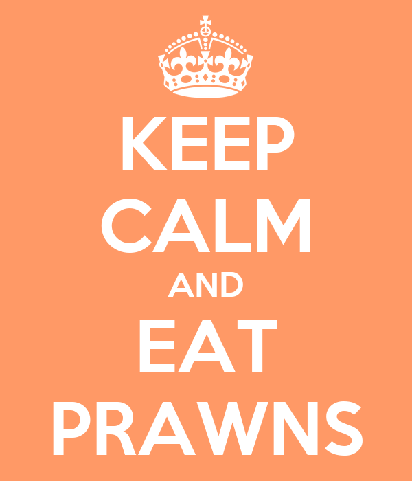 KEEP CALM AND EAT PRAWNS