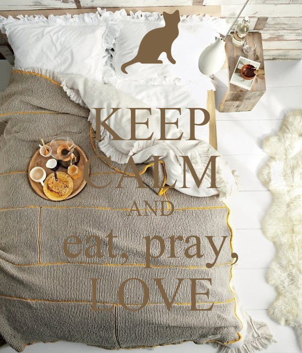 KEEP CALM AND eat, pray, LOVE