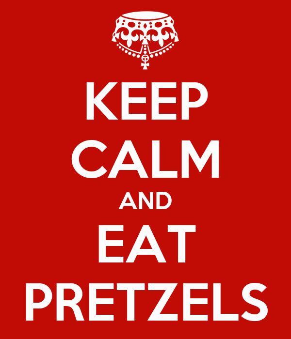 KEEP CALM AND EAT PRETZELS