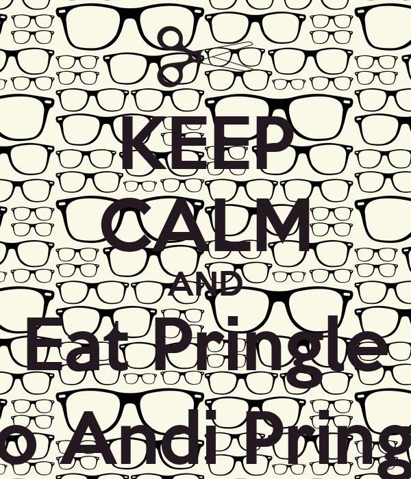 KEEP CALM AND Eat Pringle { no Andi Pringle}