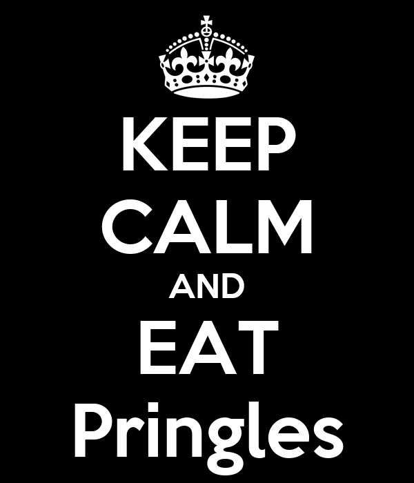 KEEP CALM AND EAT Pringles