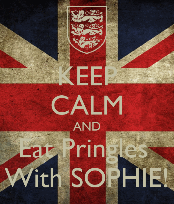 KEEP CALM AND Eat Pringles  With SOPHIE!