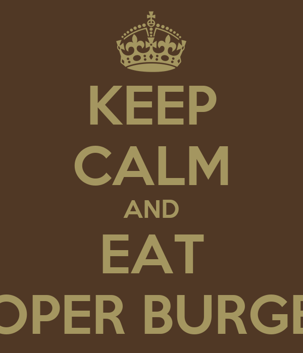 KEEP CALM AND EAT PROPER BURGERS