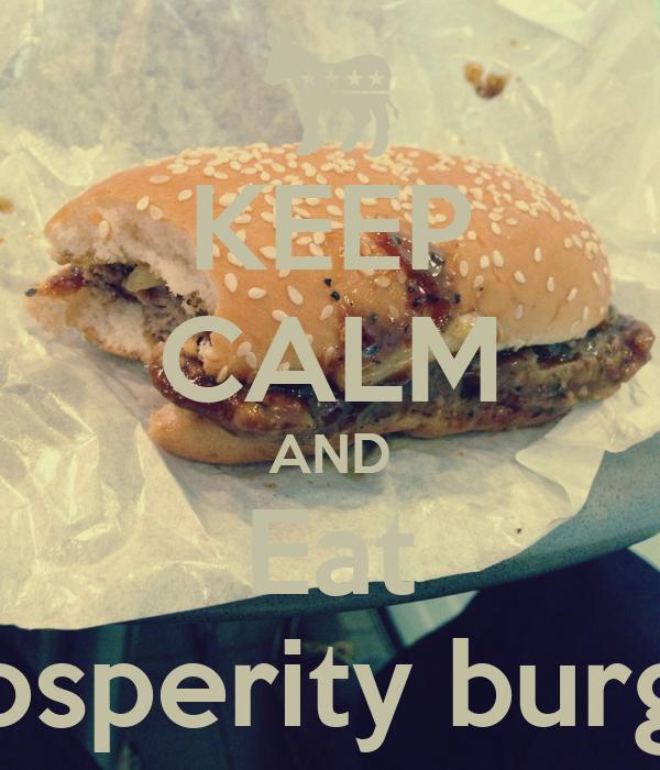 KEEP CALM AND Eat Prosperity burger