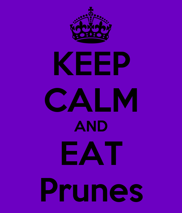KEEP CALM AND EAT Prunes