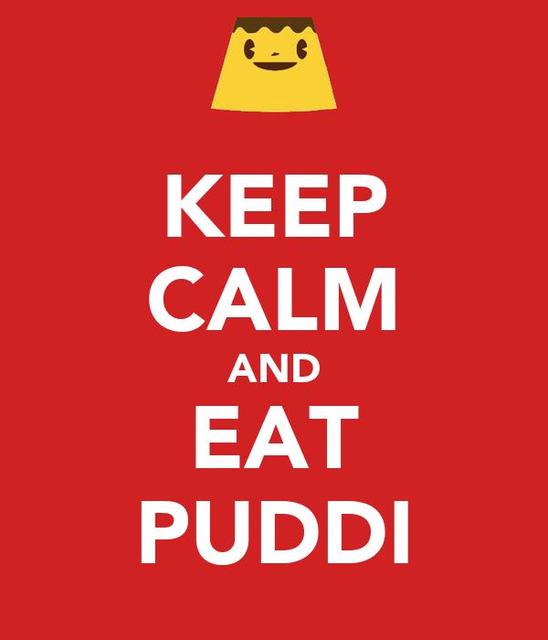 KEEP CALM AND EAT PUDDI