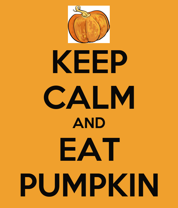 KEEP CALM AND EAT PUMPKIN
