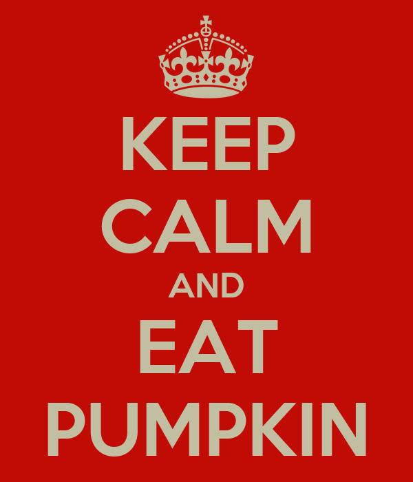 KEEP CALM AND EAT PUMPKIN