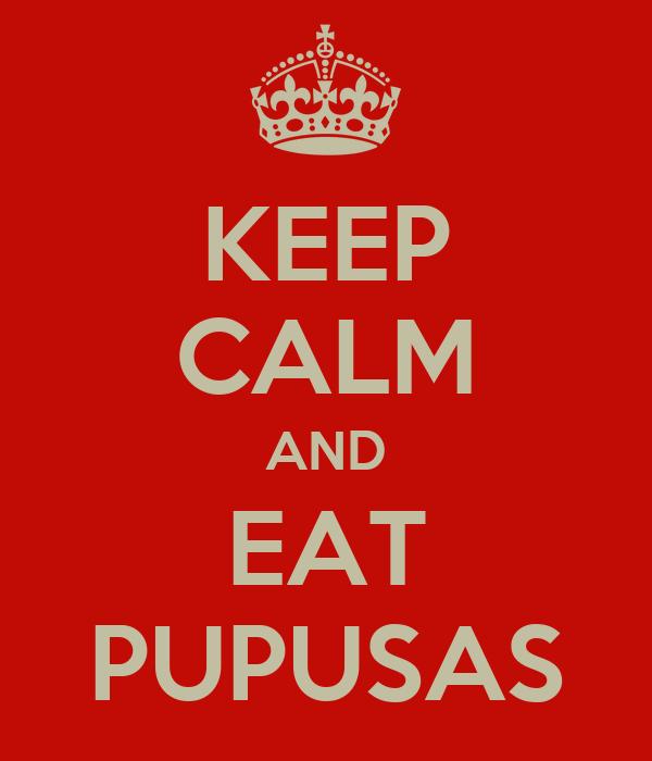 KEEP CALM AND EAT PUPUSAS