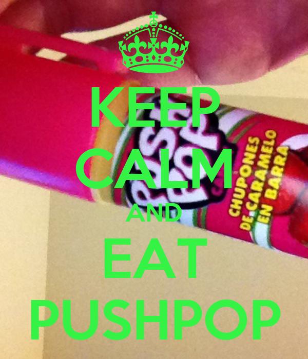 KEEP CALM AND EAT PUSHPOP