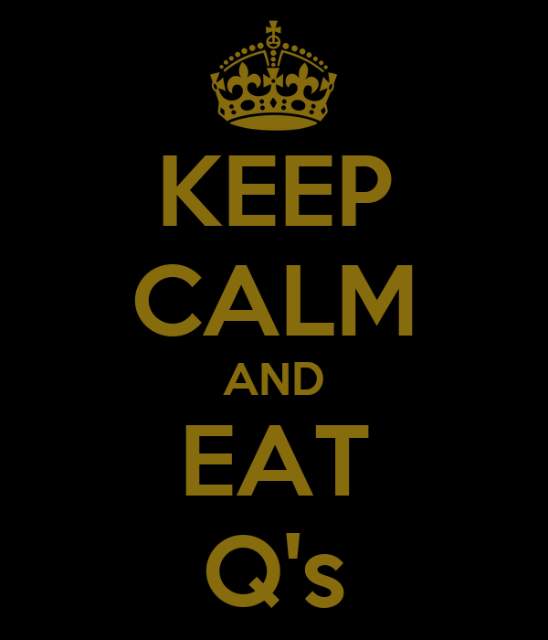 KEEP CALM AND EAT Q's