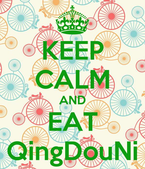 KEEP CALM AND EAT QingDouNi