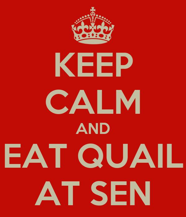 KEEP CALM AND EAT QUAIL AT SEN
